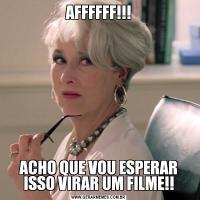 AFFFFFF!!!ACHO QUE VOU ESPERAR ISSO VIRAR UM FILME!!