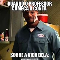 QUANDO O PROFESSOR COMEÇA A CONTA SOBRE A VIDA DELA: