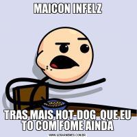 MAICON INFELZTRAS MAIS HOT-DOG  QUE EU TO COM FOME AINDA