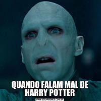QUANDO FALAM MAL DE HARRY POTTER