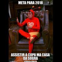 META PARA 2018ASSISTIR A COPA MA CASA DA SOGRA