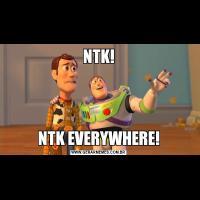 NTK!NTK EVERYWHERE!
