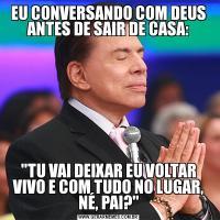 EU CONVERSANDO COM DEUS ANTES DE SAIR DE CASA: