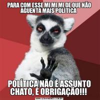 PARA COM ESSE MI MI MI DE QUE NÃO AGUENTA MAIS POLÍTICA POLÍTICA NÃO É ASSUNTO CHATO, É OBRIGAÇÃO!!!