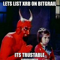 LETS LIST XRB ON BITGRAILITS TRUSTABLE