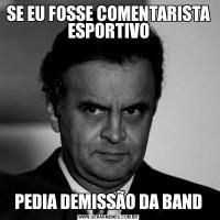 SE EU FOSSE COMENTARISTA ESPORTIVOPEDIA DEMISSÃO DA BAND