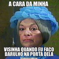 A CARA DA MINHA VISINHA QUANDO EU FAÇO BARULHO NA PORTA DELA