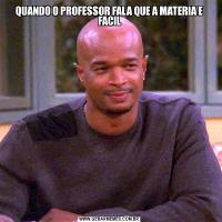 QUANDO O PROFESSOR FALA QUE A MATERIA E FACIL