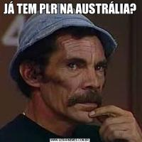 JÁ TEM PLR NA AUSTRÁLIA?