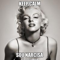 KEEP CALMSOU NARCISA