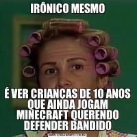 IRÔNICO MESMOÉ VER CRIANÇAS DE 10 ANOS QUE AINDA JOGAM MINECRAFT QUERENDO DEFENDER BANDIDO