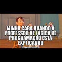 MINHA CARA QUANDO O PROFESSOR DE LÓGICA DE PROGRAMAÇÃO ESTÁ EXPLICANDO