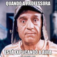 QUANDO A PROFESSORAESTÁ EXPLICANDO A AULA