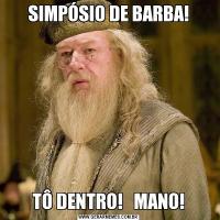 SIMPÓSIO DE BARBA!TÔ DENTRO!   MANO!