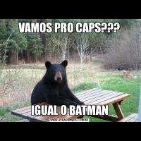 VAMOS PRO CAPS???IGUAL O BATMAN