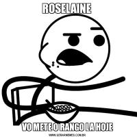 ROSELAINE VO METE O RANGO LA HOJE