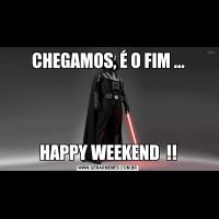 CHEGAMOS, É O FIM ...HAPPY WEEKEND  !!