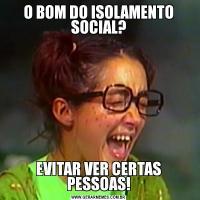 O BOM DO ISOLAMENTO SOCIAL?EVITAR VER CERTAS PESSOAS!