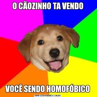 O CÃOZINHO TA VENDOVOCÊ SENDO HOMOFÓBICO