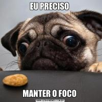 EU PRECISO MANTER O FOCO