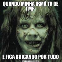 QUANDO MINHA IRMÃ TA DE TMP E FICA BRIGANDO POR TUDO