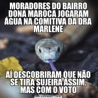 MORADORES DO BAIRRO DONA MAROCA JOGARAM ÁGUA NA COMITIVA DA DRA MARLENEAÍ DESCOBRIRAM QUE NÃO SE TIRA SUJEIRA ASSIM, MAS COM O VOTO