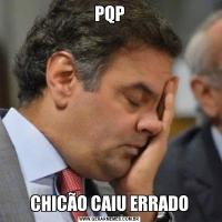 PQPCHICÃO CAIU ERRADO