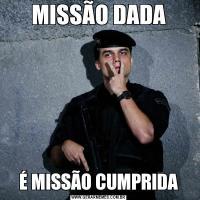 MISSÃO DADAÉ MISSÃO CUMPRIDA