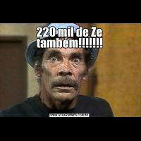 220 mil de Ze também!!!!!!!