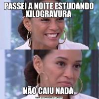 PASSEI A NOITE ESTUDANDO XILOGRAVURANÃO CAIU NADA