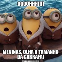 OOOOHHH!!!!MENINAS, OLHA O TAMANHO DA GARRAFA!
