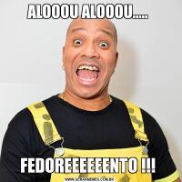 ALOOOU ALOOOU..... FEDOREEEEEENTO !!!