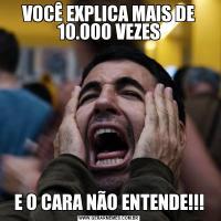 VOCÊ EXPLICA MAIS DE 10.000 VEZESE O CARA NÃO ENTENDE!!!
