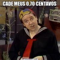 CADE MEUS 0,70 CENTAVOS