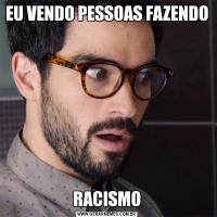 EU VENDO PESSOAS FAZENDO RACISMO