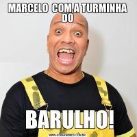 MARCELO  COM A TURMINHA DO BARULHO!