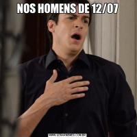 NOS HOMENS DE 12/07