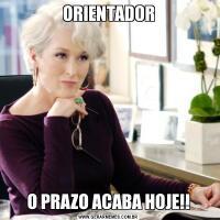 ORIENTADORO PRAZO ACABA HOJE!!