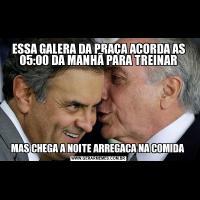 ESSA GALERA DA PRAÇA ACORDA AS 05:00 DA MANHÃ PARA TREINARMAS CHEGA A NOITE ARREGACA NA COMIDA
