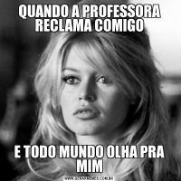 QUANDO A PROFESSORA RECLAMA COMIGOE TODO MUNDO OLHA PRA MIM