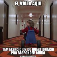 EI, VOLTA AQUITEM EXERCÍCIOS DO QUESTIONÁRIO PRA RESPONDER AINDA