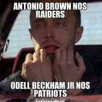 ANTONIO BROWN NOS RAIDERSODELL BECKHAM JR NOS PATRIOTS