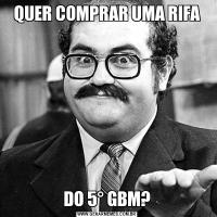 QUER COMPRAR UMA RIFADO 5° GBM?