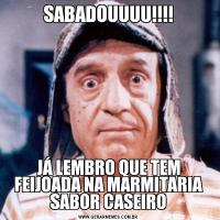 SABADOUUUU!!!!JÁ LEMBRO QUE TEM FEIJOADA NA MARMITARIA SABOR CASEIRO