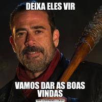 DEIXA ELES VIRVAMOS DAR AS BOAS VINDAS