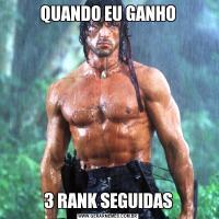 QUANDO EU GANHO3 RANK SEGUIDAS