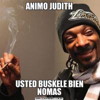 ANIMO JUDITHUSTED BUSKELE BIEN NOMAS