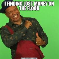 I FINDING LOST MONEY ON THE FLOOR