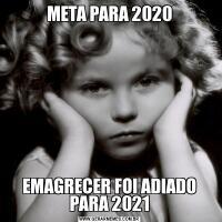 META PARA 2020EMAGRECER FOI ADIADO PARA 2021