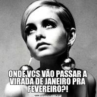 ONDE VCS VÃO PASSAR A VIRADA DE JANEIRO PRA FEVEREIRO?!